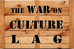 The War on Culture Lag
